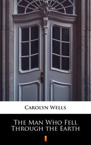 okładka The Man Who Fell Through the Earth, Ebook | Carolyn Wells