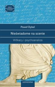 okładka Nieświadome na scenie. Witkacy i psychoanaliza, Ebook | Dybel Paweł