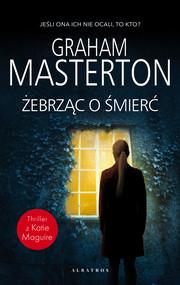 okładka Żebrząc o śmierć, Ebook | Graham Masterton