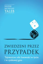 okładka Zwiedzeni przez przypadek. Tajemnicza rola losowości w życiu i w rynkowej grze, Ebook | Nassim Nicholas  Taleb