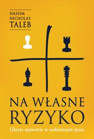 okładka Na własne ryzyko. Ukryte asymetrie w codziennym życiu /OP. MKK/, Ebook | Nassim Nicholas  Taleb