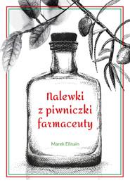 okładka Nalewki z piwniczki farmaceuty, Ebook   Ellnain Marek