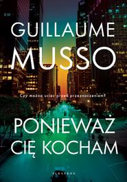 okładka PONIEWAŻ CIĘ KOCHAM, Ebook | Guillaume Musso