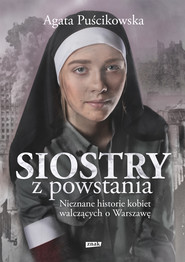 okładka Siostry z powstania. Nieznane historie kobiet walczących o Warszawę, Ebook | Agata Puścikowska