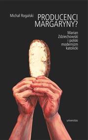 okładka Producenci margaryny? Marian Zdziechowski i polski modernizm katolicki, Ebook | Michał Rogalski