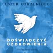 okładka Doświadczyć uzdrowienia, Audiobook   Leszek Korzeniecki