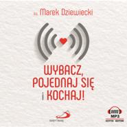okładka Wybacz, pojednaj się i kochaj!, Audiobook | Marek Dziewiecki Ks.