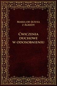 okładka Ćwiczenia duchowe w odosobnieniu, Ebook | od Jezusa z Agredy Maria