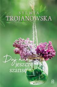 okładka Daj nam jeszcze szansę, Ebook | Sylwia Trojanowska
