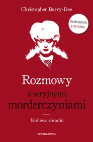 okładka Rozmowy z seryjnymi morderczyniami., Ebook | Christopher Berry-Dee