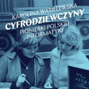 okładka Cyfrodziewczyny. Pionierki polskiej informatyki, Audiobook | Karolina Wasielewska