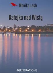 okładka Kafejka nad Wisłą, Ebook | Lech Monika