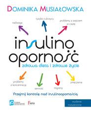 okładka Insulinooporność. Zdrowa dieta i zdrowe życie. Wydanie II rozszerzone, Ebook | Dominika Musiałowska
