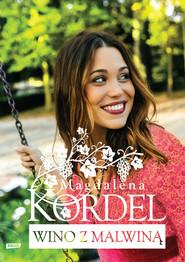 okładka Wino z Malwiną, Książka   Magdalena Kordel