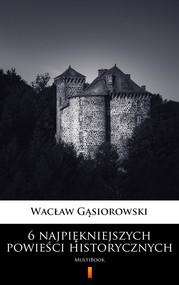 okładka 6 najpiękniejszych powieści historycznych, Ebook   Wacław Gąsiorowski
