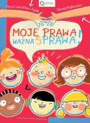 okładka Moje prawa, ważna sprawa!, Ebook | Czerwińska-Rydel Anna, Renata  Piątkowska