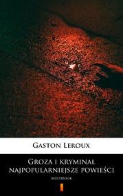 okładka Groza i kryminał – najpopularniejsze powieści, Ebook | Gaston  Leroux