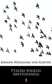 okładka Ptaszki podług Arystofanesa, Ebook | Johann Wolfgang von Goethe