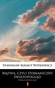 okładka Mątwa, czyli Hyrkaniczny światopogląd, Ebook | Stanisław Ignacy Witkiewicz