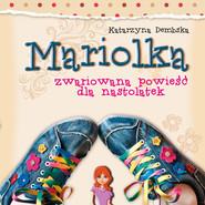 okładka Mariolka. Zwariowana powieść dla nastolatek (audiobook), Audiobook | Katarzyna  Dembska