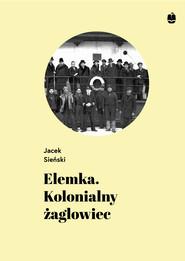 okładka Elemka. Kolonialny żaglowiec, Ebook | Jacek Sieński