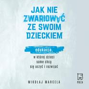 okładka Jak nie zwariować ze swoim dzieckiem, Audiobook | Mikołaj Marcela