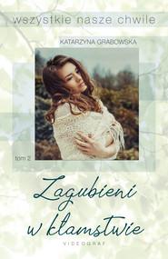 okładka Wszystkie nasze chwile. Tom 2: Zagubieni w kłamstwie, Ebook | Katarzyna Grabowska