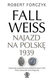 okładka Fall Weiss. Najazd na Polskę 1939, Ebook   Robert Forczyk