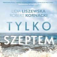 okładka Tylko szeptem, Audiobook | Lidia Liszewska, Robert  Kornacki