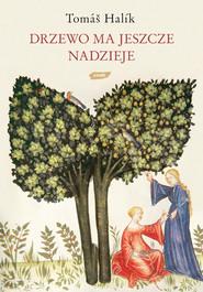 okładka Drzewo ma jeszcze nadzieję, Książka   Tomas Halik