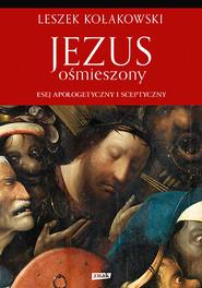 okładka Jezus ośmieszony. Esej apologetyczny i sceptyczny, Książka | Leszek Kołakowski