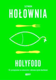 okładka Holyfood, czyli 10 przepisów na smaczne i zdrowe życie duchowe, Książka | Szymon Hołownia