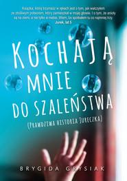 okładka Kochają mnie do szaleństwa. Prawdziwa historia Jureczka, Książka | Brygida Grysiak