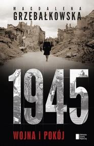 okładka 1945. Wojna i pokój, Książka   Magdalena Grzebałkowska