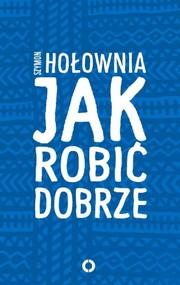 okładka Jak robić dobrze, Książka | Szymon Hołownia