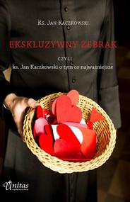 okładka Ekskluzywny żebrak, czyli ks. Jan Kaczkowski o tym, co najważniejsze, Książka | Ks. Jan Kaczkowski