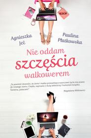 okładka Nie oddam szczęścia walkowerem, Ebook | Agnieszka Jeż, Paulina Płatkowska