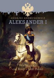 okładka Aleksander I, Ebook   Andrzej Andrusiewicz