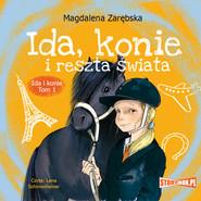 okładka Ida i konie. Tom 1. Ida, konie i reszta świata, Audiobook | Magdalena Zarębska