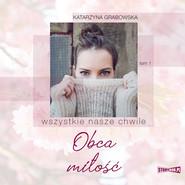 okładka Wszystkie nasze chwile. Tom 1. Obca miłość, Audiobook | Katarzyna Grabowska