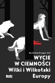 okładka Wycie w ciemności, Ebook | Bartłomiej Grzegorz Sala