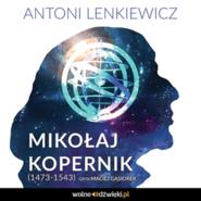 okładka Mikołaj Kopernik (1473-1543), Audiobook | Lenkiewicz Antoni