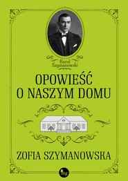 okładka Opowieść o naszym domu, Ebook | Szymanowska Zofia