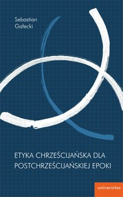 okładka Etyka chrześcijańska dla postchrześcijańskiej epoki, Ebook | Sebastian  Gałecki