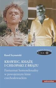 okładka Krawiec, książę i chłopaki z brązu. Fantazmat homoseksualny w powojennym kinie czechosłowackim, Ebook | Karol Szymański