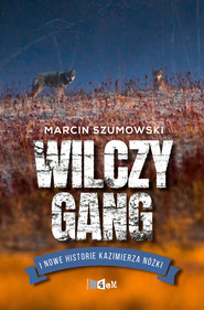okładka Wilczy gang i nowe historie Kazimierza Nóżki, Ebook | Marcin Szumowski