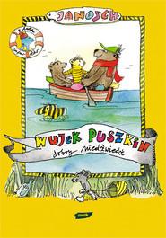okładka Wujek Puszkin dobry Niedźwiedź. Opowieść o tym, jak Miś z Tygryskiem odbywają wielką podróż, szukając wujka Puszkina , Książka | Janosch