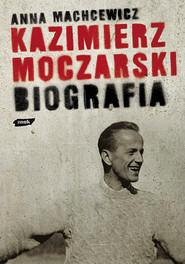 okładka Kazimierz Moczarski. Biografia, Książka | Anna Machcewicz