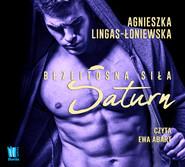 okładka Saturn. Bezlitosna siła, t.3, Audiobook | Agnieszka Lingas-Łoniewska