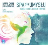 okładka Spa dla umysłu. Zadbaj o siebie by zadbać o innych, Audiobook | Rafał Ohme, Ula Dąbrowska